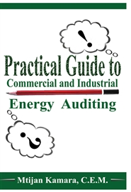 Practical Guide to Commercial and Industrial Energy Auditing cover image