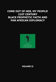 COME OUT OF HER, MY PEOPLE! 21ST CENTURY BLACK PROPHETIC FAITH AND PAN AFRICAN DIPLOMACY cover image
