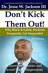 """Don't Kick Them Out!"" Why Black & Latino Students Get Suspended So Frequently & 7 Steps To Address Negative Classroom Behavior And Avoid School Suspensions cover image"