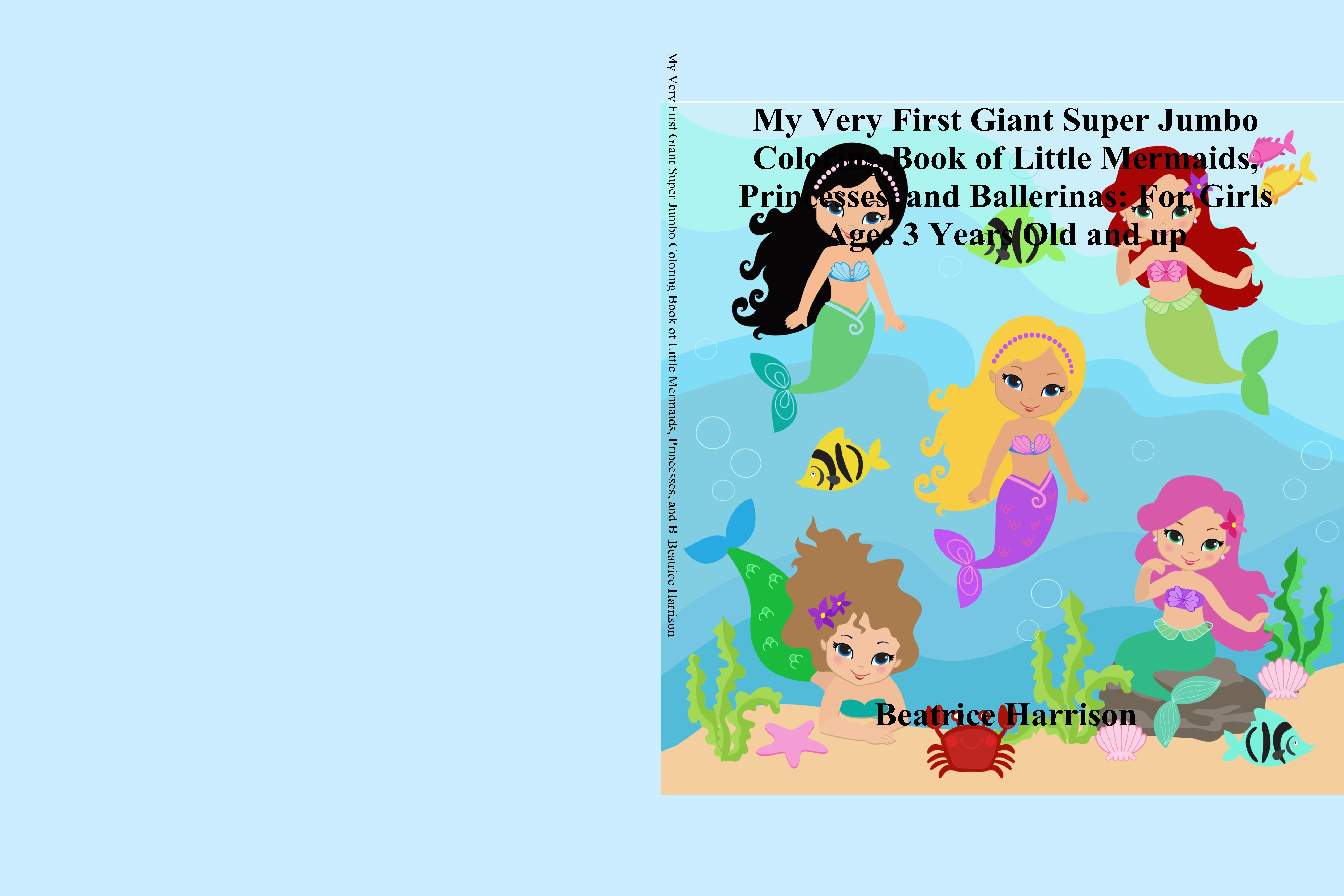 My Very First Giant Super Jumbo Coloring Book of Little Mermaids, Princesses, and Ballerinas: For Girls Ages 3 Years Old and up cover image
