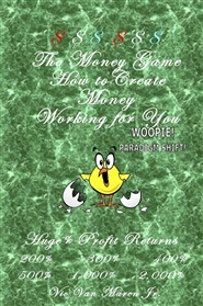 The Money Game. How to Create Money Working for You cover image