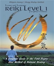 Whispers Journey: Energy Healing Institute - Living and Learning: Reiki Level I - For Practitioners: A Complete Guide to the First Degree Usui Method of Natural Healing cover image