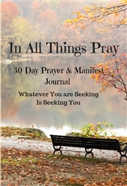 In Every Thing Pray 30 Day Prayer and Manifest Journal cover image
