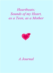 Heartbeats; Sounds of my Heart, as a Teen, as a Mother cover image