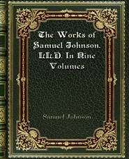 The Works of Samuel Johnson. LL. D. In Nine Volumes cover image