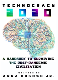 TECHNOCRACY 2020: A Handbook to Surviving the Post-Pandemic Civilization cover image