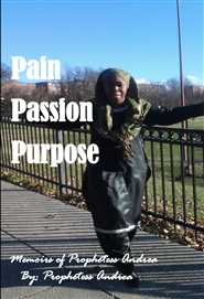Pain, Passion, Purpose: Memoirs of Prophetess Andrea cover image