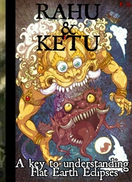 Rahu & Ketu: A Key to understanding Flat Earth Eclipses cover image