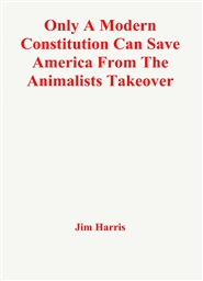 Only A Modern Constitution Can Save America From The Animalists Takeover cover image