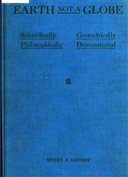 Earth Not a Globe: Scientifically, Geometrically, Philosophically Demonstrated cover image