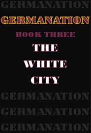 GERMANATION: BOOK-THREE: THE WHITE CITY cover image
