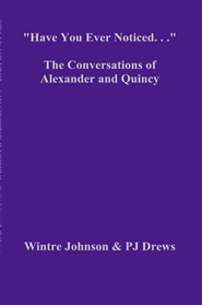 """Have You Ever Noticed. . ."" The Conversations of Alexander and Quincy cover image"