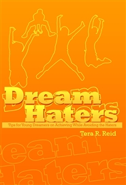 Dream Haters: Tips for Young Dreamers on Achieving While Avoiding the Haters cover image