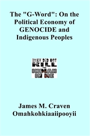 "The ""G-Word"": On the Political Economy of GENOCIDE and Indigenous Peoples cover image"
