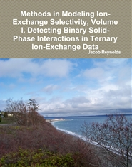 Methods in Modeling Ion-Exchange Selectivity, Volume 1. Detecting Binary Interactions in Ternary Ion Exchange Data cover image