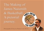 The Making of James Naismith & Basketball. A Pictorial Journey. cover image