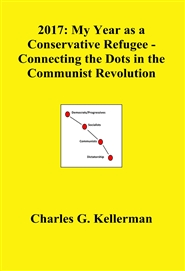 2017: My Year as a Conservative Refugee - Connecting the Dots in the Communist Revolution cover image
