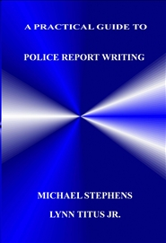 A PRACTICAL GUIDE TO POLICE REPORT WRITING cover image