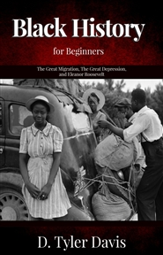 Black History for Beginners:  The Great Migration, The Great Depression, and Eleanor Roosevelt cover image