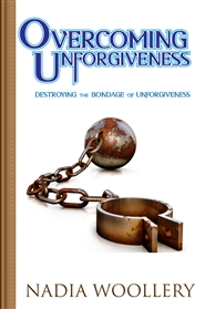 Overcoming Unforgiveness: Destroying the Bondage of Unforgiveness cover image