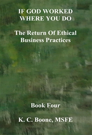 IF GOD WORKED WHERE YOU DO The Return Of Ethical Business Practices cover image