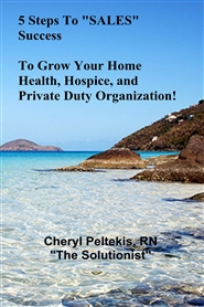 "5 Steps To ""SALES"" Success To Grow Your Home Health, Hospice, and Private Duty Organization! cover image"