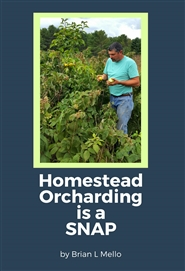 Homestead Orcharding is a SNAP: Learn how to grow a Simple, Natural, And Poison-Free Orchard cover image