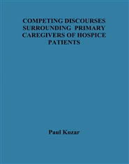 COMPETING DISCOURSES SURROUNDING PRIMARY CAREGIVERS OF HOSPICE PATIENTS cover image