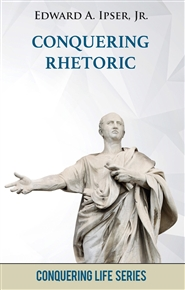 Conquering Rhetoric: How to Influence Through Your Words cover image
