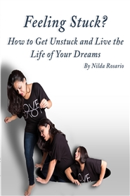Feeling Stuck? How To Get Unstuck and Live The Life Your Dreams cover image
