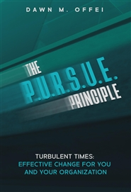 The P.U.R.S.U.E Principle: Turbulent Times, Effective Change in You and Your Organization cover image