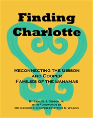 Finding Charlotte - Reconnecting the Gibson and Cooper Families of the Bahamas cover image