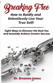 Breaking Free: How to Boldly and Relentlessly Live Your True Self! cover image