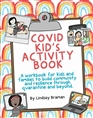 Covid Kid's Activity Book - A Workbook for Kids and Families to Build Community and Resilience through Quarantine and Beyond cover image