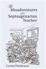 THE MISADVENTURES  OF A  SEPTUAGENARIAN TEACHER cover image