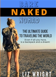 Bare Naked Nomad: The Ultimate Guide to Traveling the World. cover image