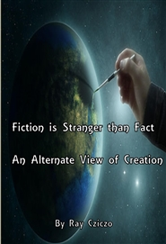 Fiction is Stranger than Fact - An Alternate View of Creation cover image