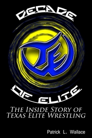 Decade of Elite The Inside Story of Texas Elite Wrestling cover image