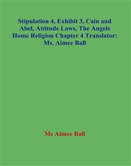 Stipulation 4, Exhibit 3, Cain and Abel, Attitude Laws, The Angels Home Religion Chapter 4 Translator: Ms. Aimee Ball cover image