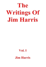 The Writings Of Jim Harris Vol. I cover image
