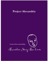 Project Alexandria - A Story of Love Surrounding Alexandria Mary Alice Cram cover image