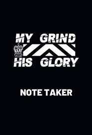 My Grind His Glory Note Taker cover image