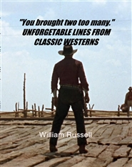 """You brought two too many."" UNFORGETABLE LINES FROM CLASSIC WESTERNS cover image"