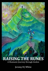 RAISING THE RUNES A Shamanic Journey through Avalon cover image