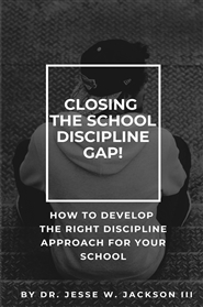 Closing The School Discipline Gap!   How To Develop The Right Discipline Approach For Your School cover image