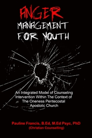 Anger Management for Youth: An Integrated Model of Counseling Intervention Within The Context of The Oneness Pentecostal Apostolic Church cover image