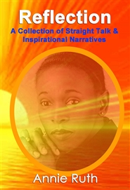 Reflection: A Collection of Straight Talk & Inspirational Narratives cover image