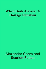 When Dusk Arrives: A Hostage Situation cover image