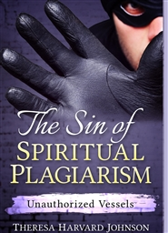 The Sin of Spiritual Plagiarism: Unauthorized Vessels cover image