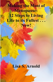 Making the Most of Menopause: 12 Steps to Living Life to its Fullest . . . Now! cover image